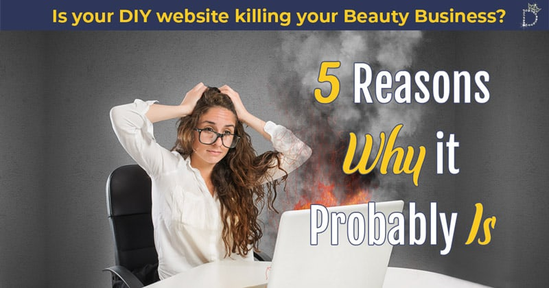 Is your DIY website killing your Beauty Business?